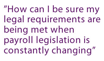 """How can I be sure my legal requirements are being met when payroll legislation is constantly changing"""